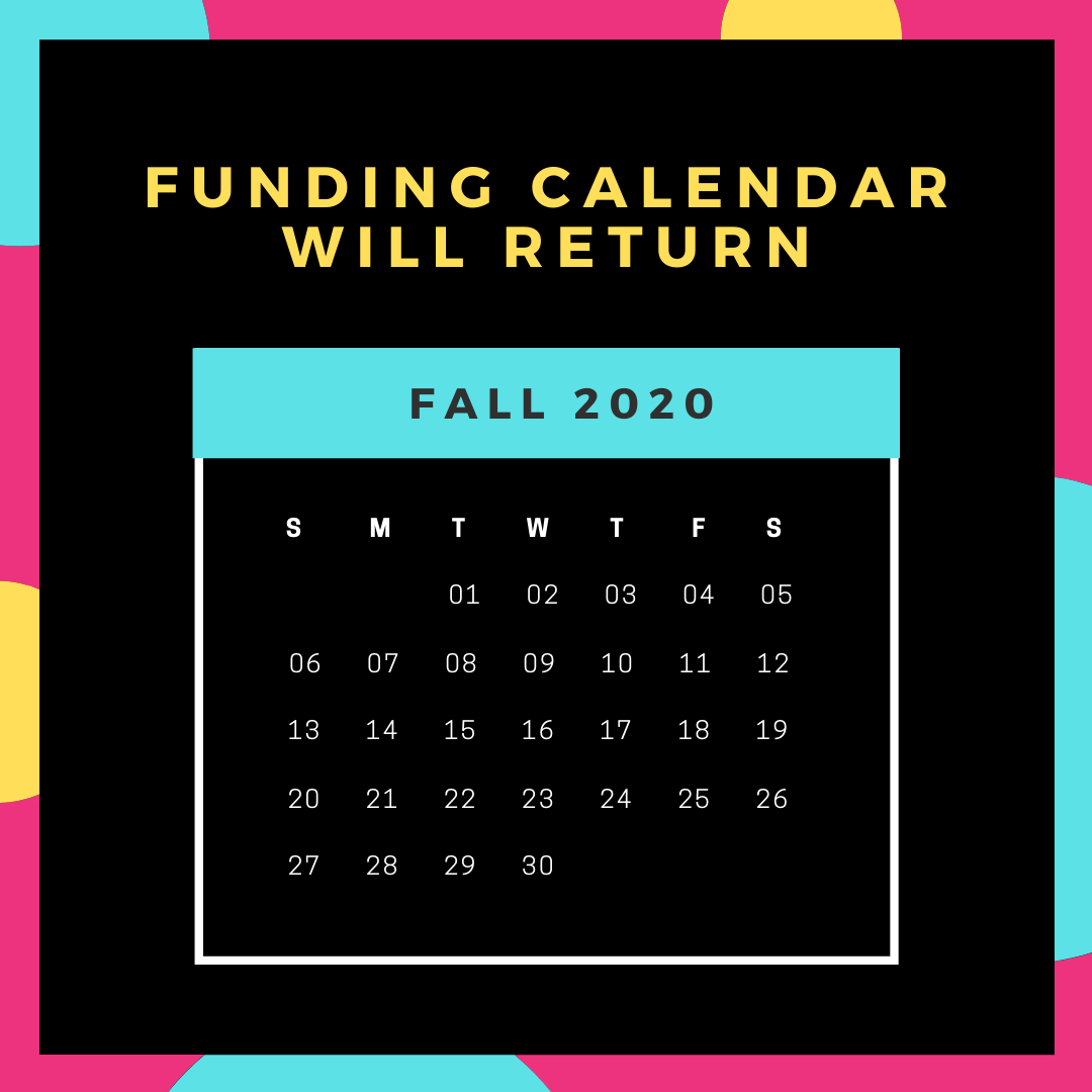 The Funding Calendar will return in Fall 2020!