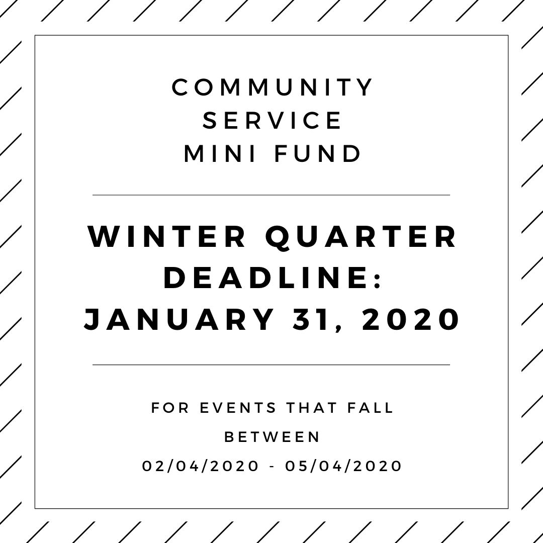 Community Service Mini Fund Winter Quarter Deadline: January 31, 2020. For events that fall between 02/04/2020 - 05/04/2020