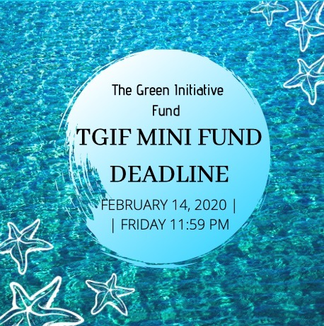 The Green Initiative Fund (TGIF) Mini Fund Deadline: Friday, February 14th at 11:59 PM