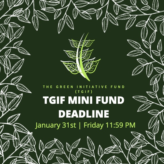 The Green Initiative Fund (TGIF) Mini Fund Deadline: Friday, January 31st at 11:59 PM